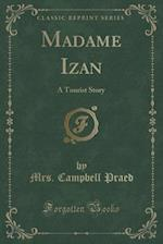 Madame Izan: A Tourist Story (Classic Reprint) af Mrs. Campbell Praed