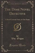 The Dime Novel Detective (Classic Reprint)