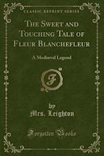The Sweet and Touching Tale of Fleur Blanchefleur af Mrs Leighton