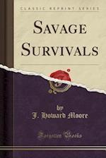Savage Survivals (Classic Reprint)