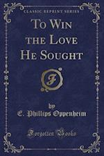 To Win the Love He Sought (Classic Reprint)