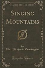 Singing Mountains (Classic Reprint)