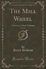 The Mill Wheel, Vol. 2 of 2: A Novel, in Three Volumes (Classic Reprint)