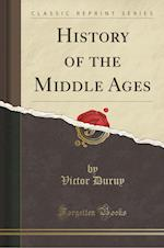 History of the Middle Ages (Classic Reprint)