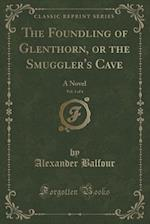 The Foundling of Glenthorn, or the Smuggler's Cave, Vol. 1 of 4