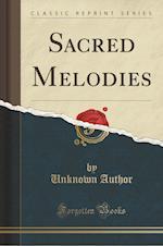 Sacred Melodies (Classic Reprint)