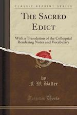 The Sacred Edict: With a Translation of the Colloquial Rendering Notes and Vocabulary (Classic Reprint) af F. W. Baller