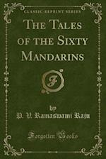 The Tales of the Sixty Mandarins (Classic Reprint)