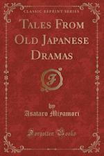 Tales from Old Japanese Dramas (Classic Reprint)