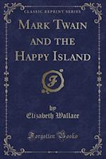 Mark Twain and the Happy Island (Classic Reprint)