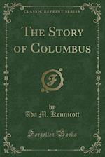 The Story of Columbus (Classic Reprint) af Ada M. Kennicott