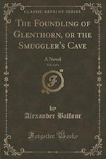 The Foundling of Glenthorn, or the Smuggler's Cave, Vol. 4 of 4