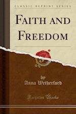 Faith and Freedom (Classic Reprint)