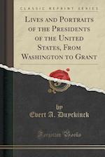Lives and Portraits of the Presidents of the United States, from Washington to Grant (Classic Reprint) af Evert a. Duyckinck