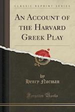An Account of the Harvard Greek Play (Classic Reprint)