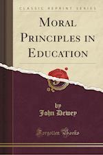 Moral Principles in Education (Classic Reprint)