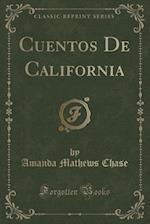 Cuentos De California (Classic Reprint) af Amanda Mathews Chase