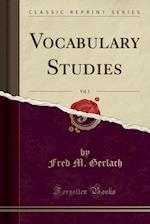 Vocabulary Studies, Vol. 1 (Classic Reprint)
