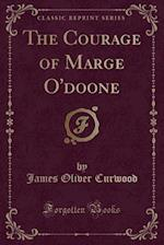 The Courage of Marge O'Doone (Classic Reprint)
