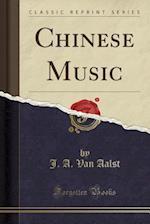 Chinese Music (Classic Reprint)
