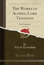 The Works of Alfred, Lord Tennyson, Vol. 11 of 12: Poet Laureate (Classic Reprint)