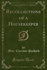 Recollections of a Housekeeper (Classic Reprint)