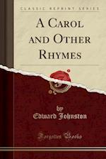 A Carol and Other Rhymes (Classic Reprint)