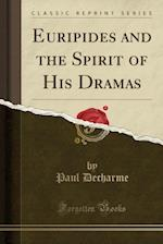 Euripides and the Spirit of His Dramas (Classic Reprint)