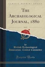 The Archaeological Journal, 1880, Vol. 37 (Classic Reprint)