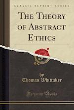 The Theory of Abstract Ethics (Classic Reprint)