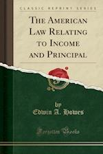 The American Law Relating to Income and Principal (Classic Reprint)