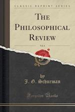The Philosophical Review, Vol. 6 (Classic Reprint) af J. G. Schurman