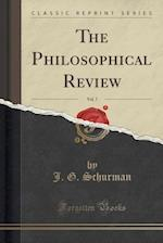 The Philosophical Review, Vol. 7 (Classic Reprint) af J. G. Schurman