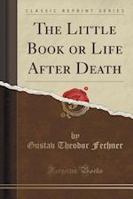 The Little Book or Life After Death (Classic Reprint)