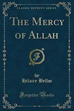 The Mercy of Allah (Classic Reprint)