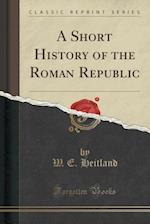 A Short History of the Roman Republic (Classic Reprint)