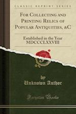For Collecting and Printing Relics of Popular Antiquities, &C