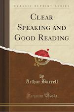 Clear Speaking and Good Reading (Classic Reprint)