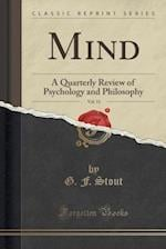 Mind, Vol. 11: A Quarterly Review of Psychology and Philosophy (Classic Reprint)