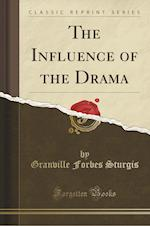 The Influence of the Drama (Classic Reprint)