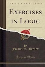Exercises in Logic (Classic Reprint)