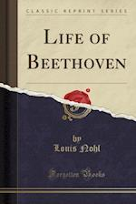 Life of Beethoven (Classic Reprint)