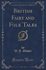 British Fairy and Folk Tales (Classic Reprint) af W. J. Glover