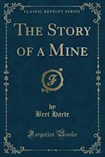 The Story of a Mine (Classic Reprint)