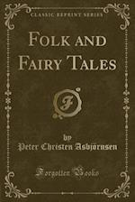 Folk and Fairy Tales (Classic Reprint)