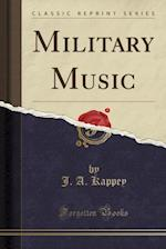 Military Music (Classic Reprint)