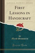 First Lessons in Handicraft (Classic Reprint)