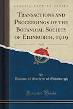 Transactions and Proceedings of the Botanical Society of Edinburgh, 1919, Vol. 27 (Classic Reprint) af Botanical Society Of Edinburgh