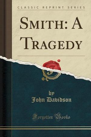 Bog, hæftet Smith: A Tragedy (Classic Reprint) af John Davidson