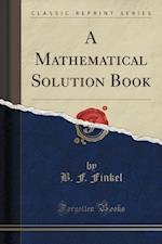 A Mathematical Solution Book (Classic Reprint)